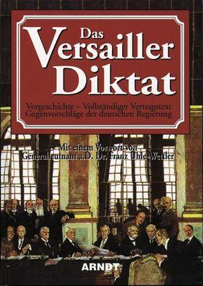 Das Versailler Diktat von Uhle-Wettler,  Franz