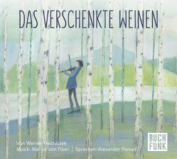 Das verschenkte Weinen von Heiduczek,  Werner, Pensel,  Alexander, Törnqvist,  Marit, von Tilzer,  Marion
