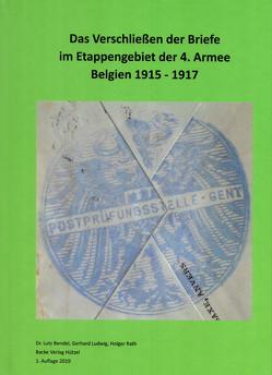 Das Verschließen der Briefe im Etappengebietder 4. Armee Belgien 1915-1917 von Dr. Bendel,  Lutz, Ludwig,  Gerhard, Rath,  Holger