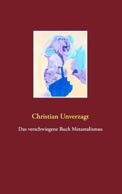 Das verschwiegene Buch Metarealismus von Unverzagt,  Christian