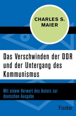 Das Verschwinden der DDR und der Untergang des Kommunismus von Binder,  Klaus, Leineweber,  Bernd, Maier,  Charles S.