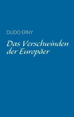 Das Verschwinden der Europäer von Erny,  Dudo