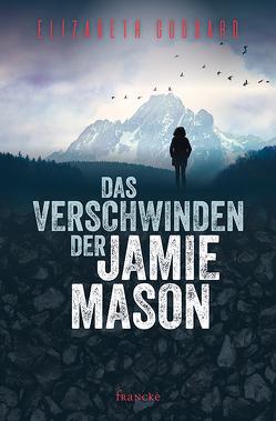 Das Verschwinden der Jamie Mason von Goddard,  Elizabeth, Lutz,  Silvia