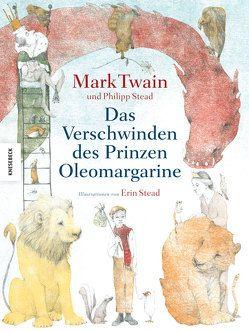 Das Verschwinden des Prinzen Oleomargarine von Stead,  Erin, Stead,  Philip, Twain,  Mark, Zeitz Ventura,  Sophie
