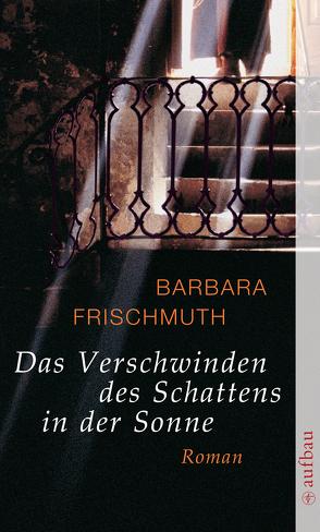 Das Verschwinden des Schattens in der Sonne von Frischmuth,  Barbara