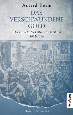 Das verschwundene Gold. Der Frankfurter Fettmilch-Aufstand 1612-1616 von Keim,  Astrid