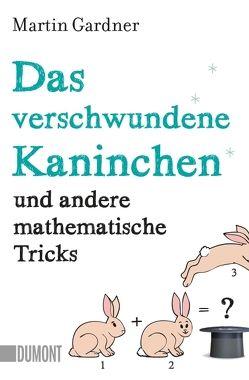 Das verschwundene Kaninchen und andere mathematische Tricks von Gardner,  Martin, Schramm,  Matthias