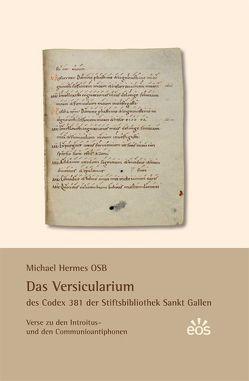 Das Versicularium des Codex 381 der Stiftsbibliothek St. Gallen von Hermes,  Michael