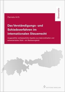Das Verständigungs- und Schiedsverfahren im internationalen Steuerrecht von Arth,  Daniela