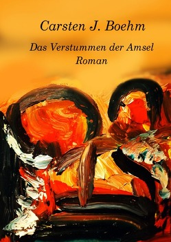 Das Verstummen der Amsel von Boehm,  Carsten J.