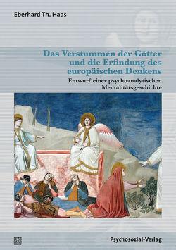 Das Verstummen der Götter und die Erfindung des europäischen Denkens von Haas,  Eberhard Th.