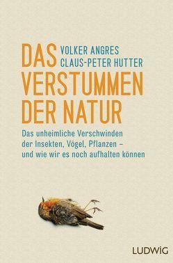 Das Verstummen der Natur von Angres,  Volker, Hutter,  Claus-Peter