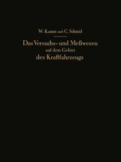 Das Versuchs- und Meßwesen auf dem Gebiet des Kraftfahrzeugs von Kamm,  W., Schmid,  C.