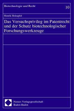 Das Versuchsprivileg im Patentrecht und der Schutz biotechnologischer Forschungswerkzeuge von Holzapfel,  Henrik