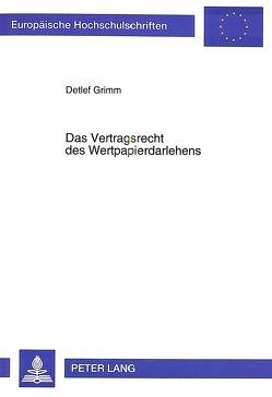 Das Vertragsrecht des Wertpapierdarlehens von Grimm,  Detlef