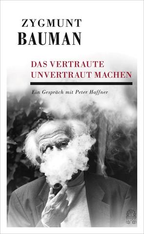 Das Vertraute unvertraut machen von Bauman,  Zygmunt, Haffner,  Peter