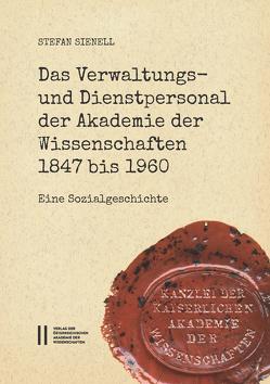 Das Verwaltungs- und Dienstpersonal der Akademie der Wissenschaften 1847 bis 1960 von Sienell,  Stefan