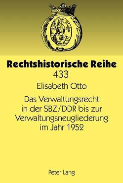 Das Verwaltungsrecht in der SBZ/DDR bis zur Verwaltungsneugliederung im Jahr 1952 von Otto,  Elisabeth
