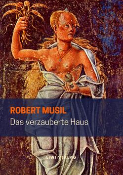 Das verzauberte Haus von Musil,  Robert