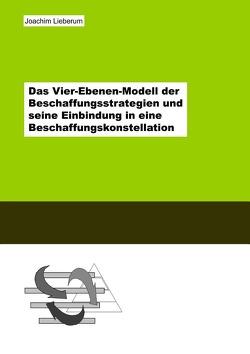 Das Vier-Ebenen-Modell der Beschaffungsstrategien und seine Einbindung in eine Beschaffungskonstellation von Lieberum,  Joachim