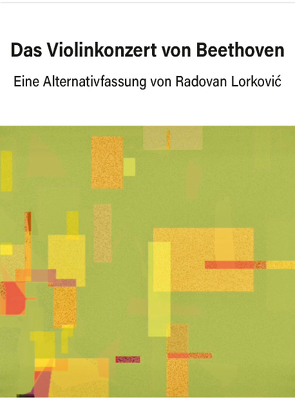 Das Violinkonzert von Beethoven von Lorkovic,  Radovan