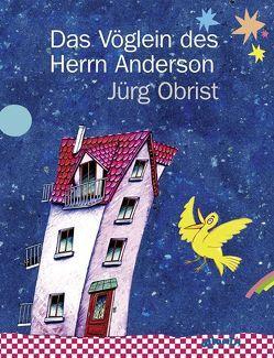 Das Vöglein des Herrn Anderson von Obrist,  Jürg