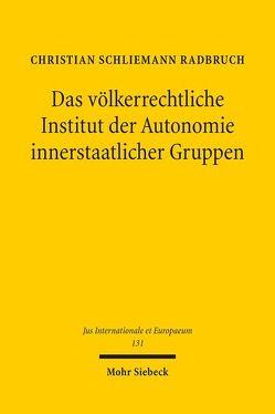 Das völkerrechtliche Institut der Autonomie innerstaatlicher Gruppen von Schliemann Radbruch,  Christian