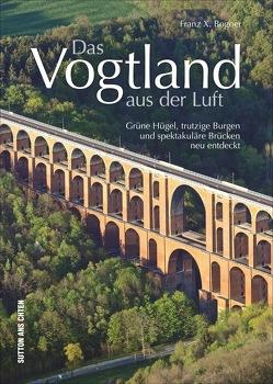 Das Vogtland aus der Luft von Bogner,  Franz X.