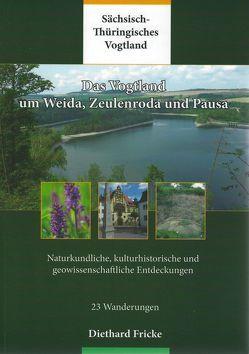 Das Vogtland um Weida, Zeulenroda und Pausa von Fricke,  Diethard
