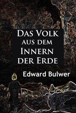 Das Volk aus dem Innern der Erde von Bulwer,  Edward