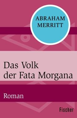 Das Volk der Fata Morgana von Bieger,  Marcel, Merritt,  Abraham