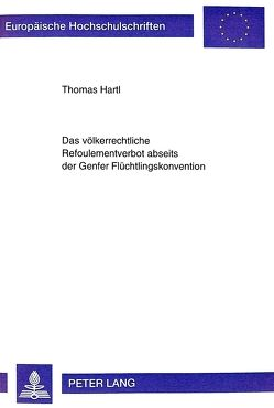 Das völkerrechtliche Refoulementverbot abseits der Genfer Flüchtlingskonvention von Evers-Marcic-Stiftung, Hartl,  Thomas