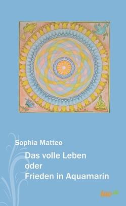 Das volle Leben oder Frieden in Aquamarin von Matteo,  Sophia