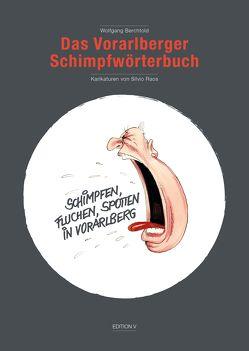 Das Vorarlberger Schimpfwörterbuch (Schimpfen, Fluchen, Spotten in Vorarlberg) von Berchtold,  Wolfgang, Raos,  Silvio