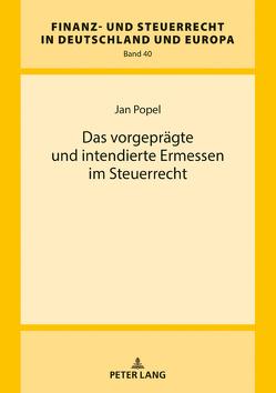 Das vorgeprägte und intendierte Ermessen im Steuerrecht von Popel,  Jan