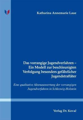 Das vorrangige Jugendverfahren – Ein Modell zur beschleunigten Verfolgung besonders gefährlicher Jugendstraftäter von Laue,  Katharina Annemarie