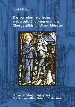 Das vorreformatorische universelle Bildprogramm des Chorgestühls im Ulmer Münster von Zillhardt,  Gerd
