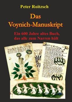Das Voynich-Manuskript – Ein 600 Jahre altes Buch, dass alle zum Narren hält von Roitzsch (Allgemein),  Peter