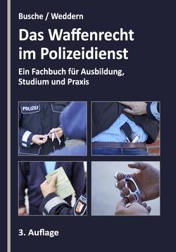 Das Waffenrecht im Polizeidienst von Busche,  André, Weddern,  Olaf