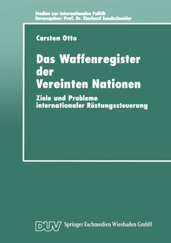Das Waffenregister der Vereinten Nationen von Otto,  Carsten