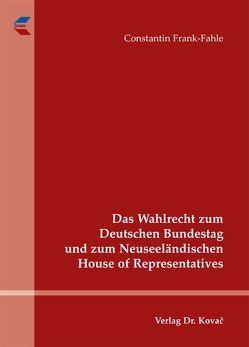 Das Wahlrecht zum Deutschen Bundestag und zum Neuseeländischen House of Representatives von Frank-Fahle,  Constantin