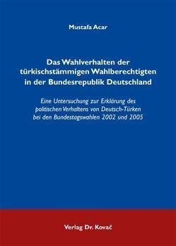 Das Wahlverhalten der türkischstämmigen Wahlberechtigten in der Bundesrepublik Deutschland von Acar,  Mustafa