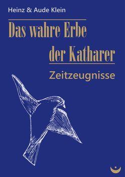 Das wahre Erbe der Katharer von Klein,  Aude, Klein,  Heinz