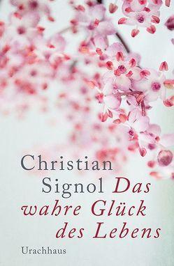 Das wahre Glück des Lebens von Signol,  Christian, Tramm,  Corinna
