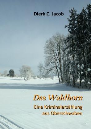 Das Waldhorn von Jacob,  Dierk C.