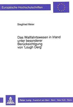 Das Wallfahrtswesen in Irland unter besonderer Berücksichtigung von 'Lough Derg' von Meier,  Siegfried