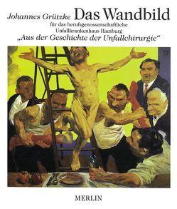 """""""DAS WANDBILD"""" Aus der Geschichte der Unfallchirurgie im UnfallKrankenhaus Hamburg-Bergedorf von Grützke,  Johannes, Wolter,  Dietmar"""