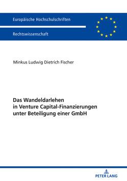 Das Wandeldarlehen in Venture Capital-Finanzierungen unter Beteiligung einer GmbH von Fischer,  Minkus