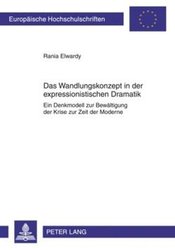 Das Wandlungskonzept in der expressionistischen Dramatik von Elwardy,  Rania