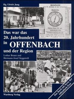 Das war das 20. Jahrhundert in Offenbach und der Region von Braun,  Lothar, Seggewiss,  Hermann-Josef